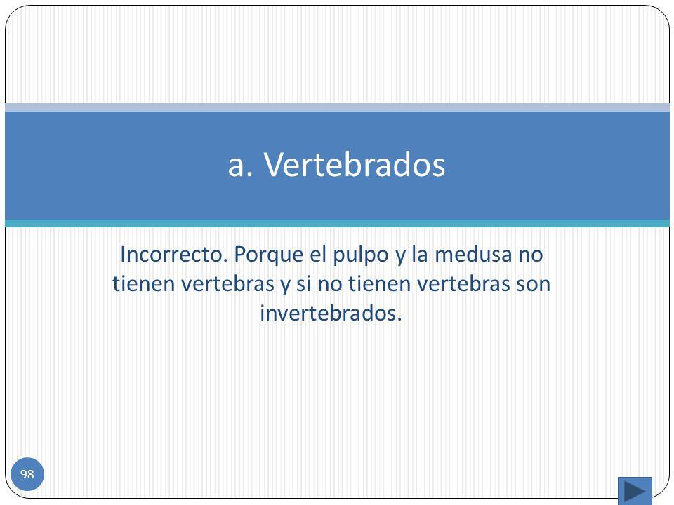 El pulpo y la medusa son animales a)vertebrados b)Invertebrados c) Mamíferos Ejercicio 9. 97
