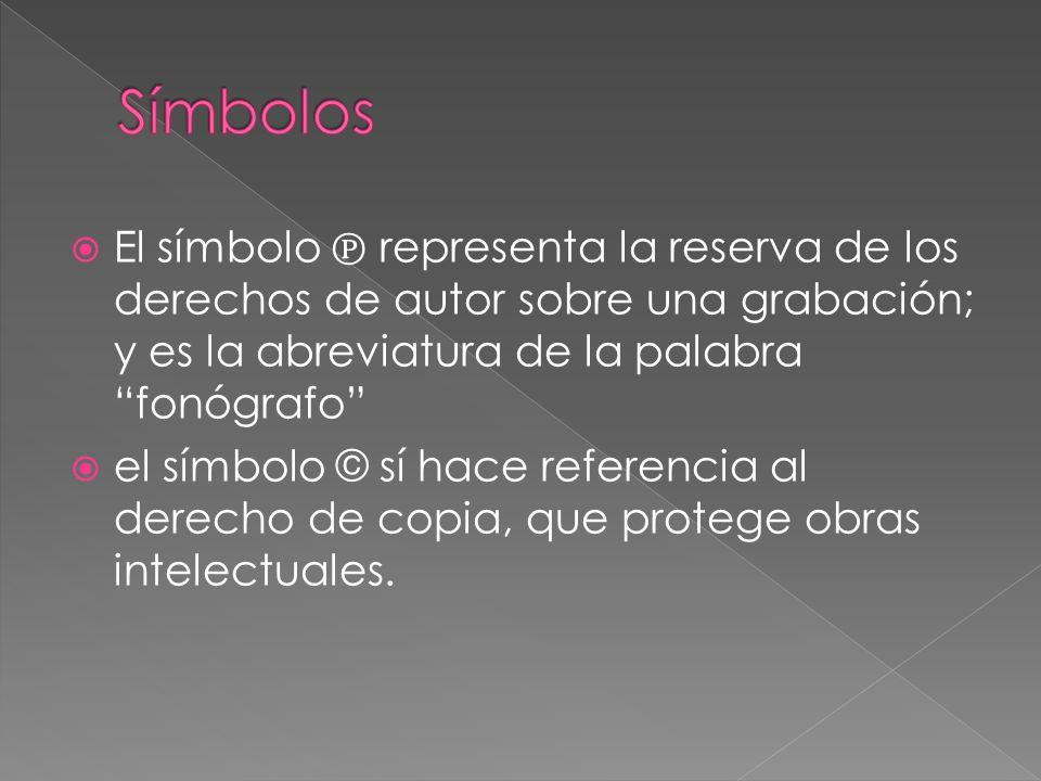 El símbolo representa la reserva de los derechos de autor sobre una grabación; y es la abreviatura de la palabra fonógrafo el símbolo © sí hace refere