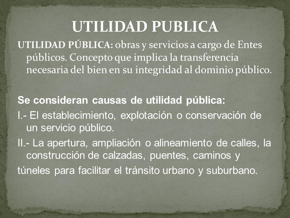 UTILIDAD PUBLICA UTILIDAD PÚBLICA: obras y servicios a cargo de Entes públicos. Concepto que implica la transferencia necesaria del bien en su integri