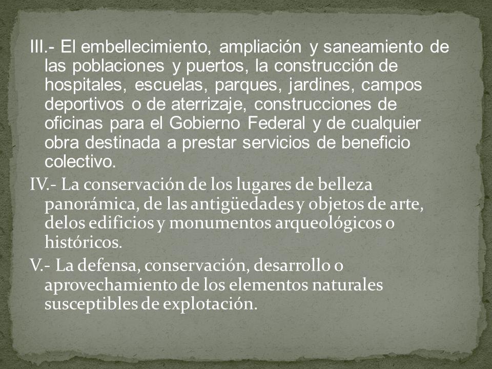 III.- El embellecimiento, ampliación y saneamiento de las poblaciones y puertos, la construcción de hospitales, escuelas, parques, jardines, campos de