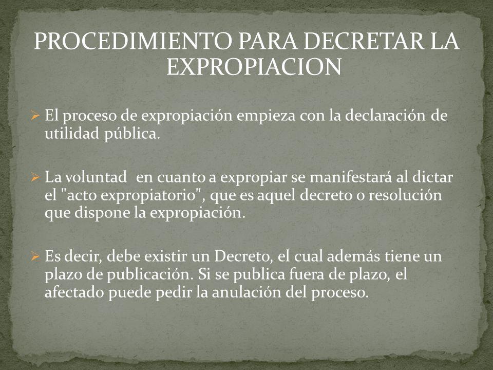 PROCEDIMIENTO PARA DECRETAR LA EXPROPIACION El proceso de expropiación empieza con la declaración de utilidad pública. La voluntad en cuanto a expropi