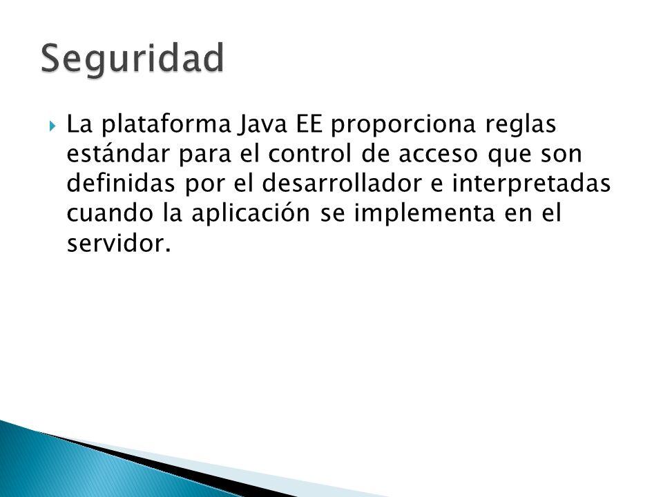 La plataforma Java EE proporciona reglas estándar para el control de acceso que son definidas por el desarrollador e interpretadas cuando la aplicació
