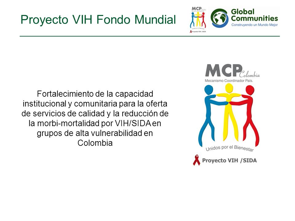 Proyecto VIH Fondo Mundial Fortalecimiento de la capacidad institucional y comunitaria para la oferta de servicios de calidad y la reducción de la morbi-mortalidad por VIH/SIDA en grupos de alta vulnerabilidad en Colombia