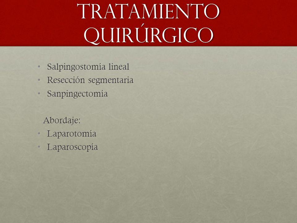 Tratamiento quirúrgico Salpingostomía linealSalpingostomía lineal Resección segmentariaResección segmentaria SanpingectomíaSanpingectomíaAbordaje: LaparotomíaLaparotomía LaparoscopíaLaparoscopía