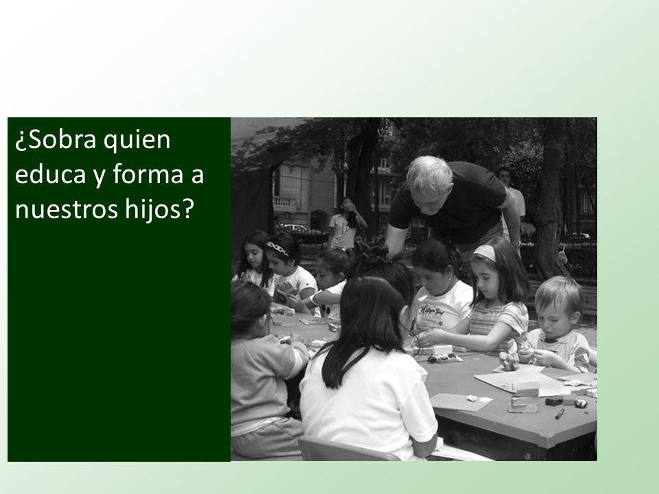 ¿Sobra quien educa y forma a nuestros hijos?