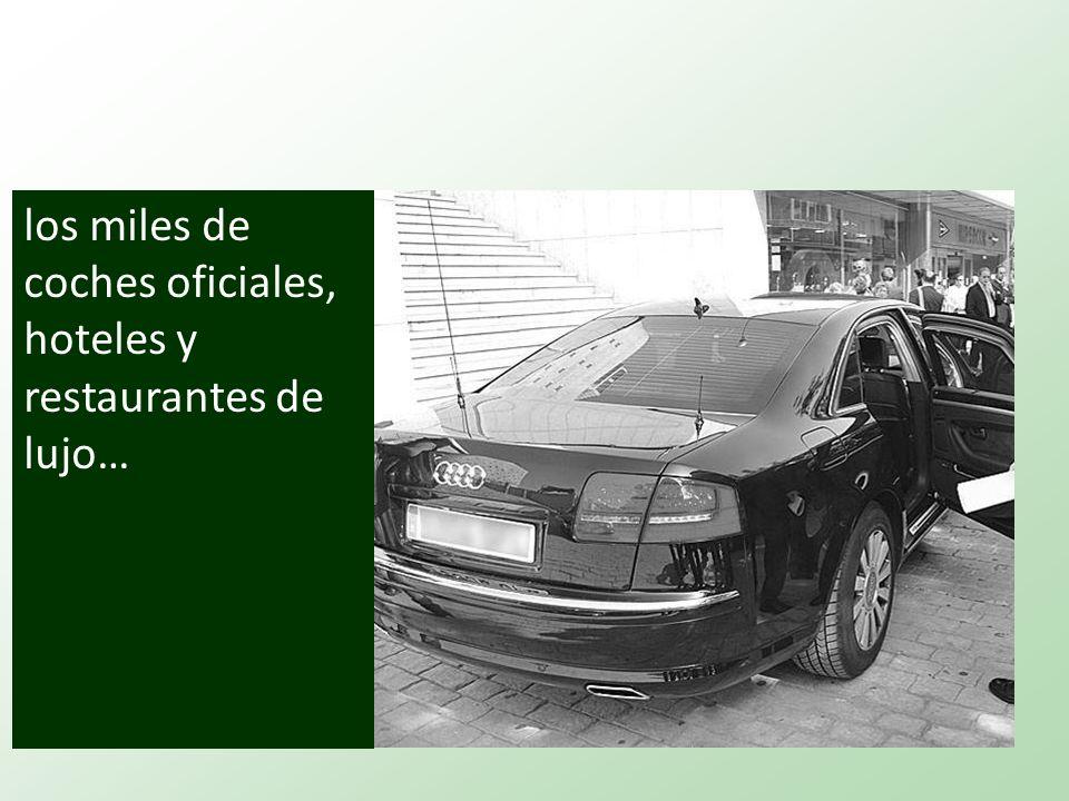 los miles de coches oficiales, hoteles y restaurantes de lujo…