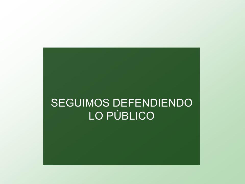 SEGUIMOS DEFENDIENDO LO PÚBLICO