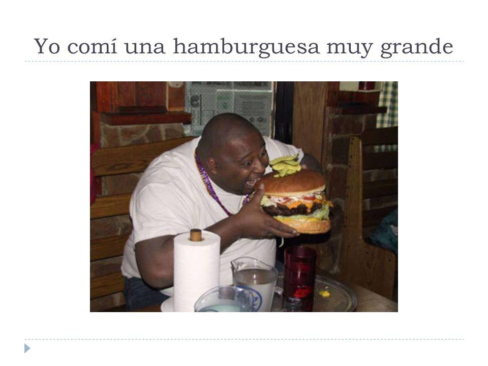 Yo comí una hamburguesa muy grande