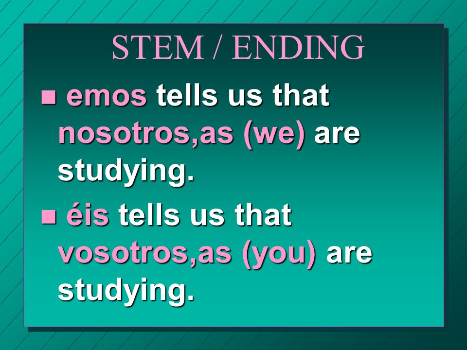 STEM / ENDING n e tells us that Ud. (you) are, él (he) or ella (she) is eating.