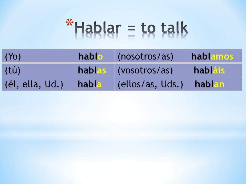 (Yo) hablo(nosotros/as) hablamos (tú) hablas(vosotros/as) habláis (él, ella, Ud.) habla(ellos/as, Uds.) hablan