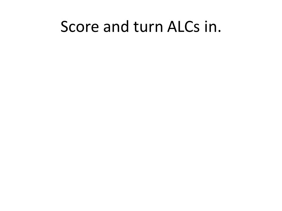 Score and turn ALCs in.
