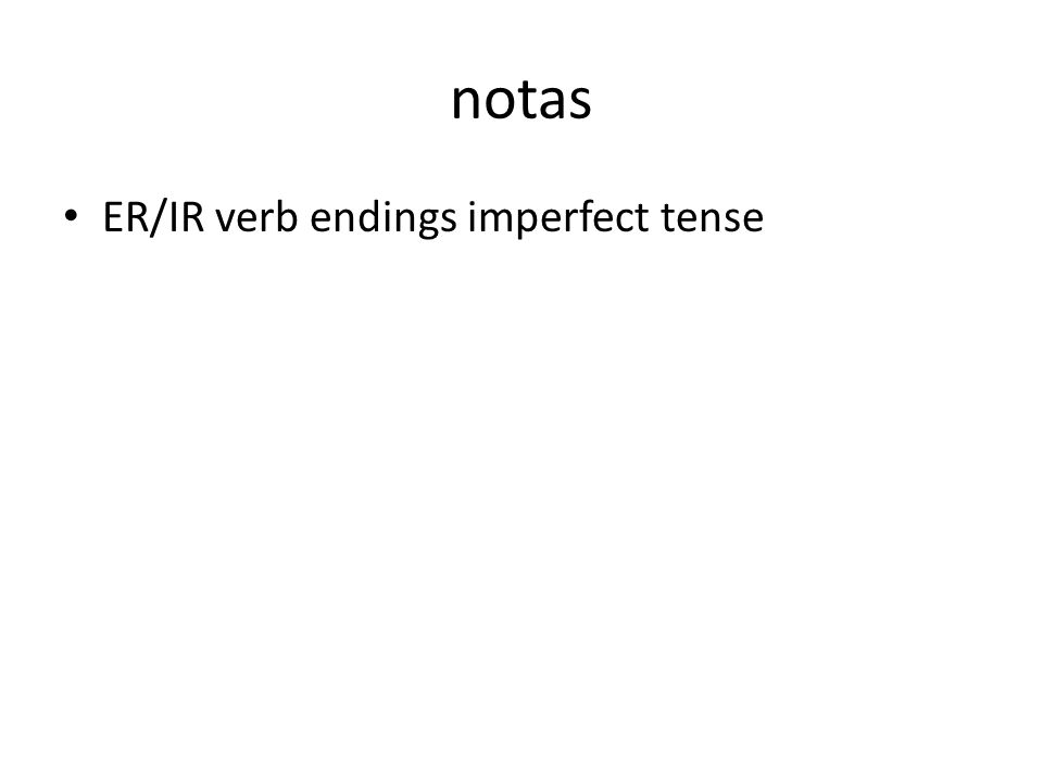 notas ER/IR verb endings imperfect tense