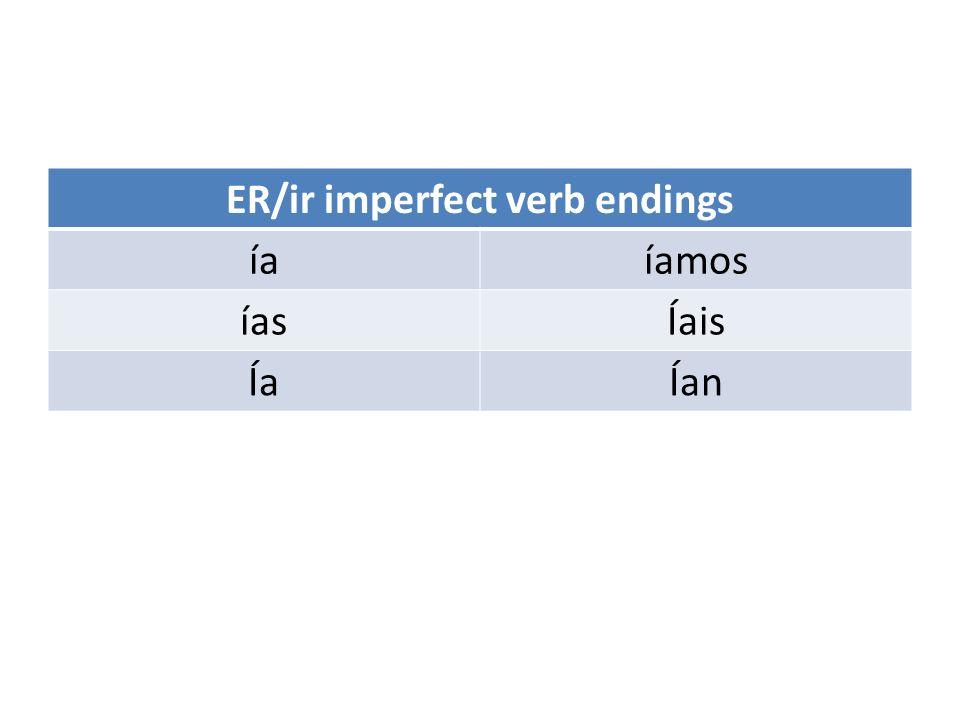ER/ir imperfect verb endings íaíamos íasÍais ÍaÍan