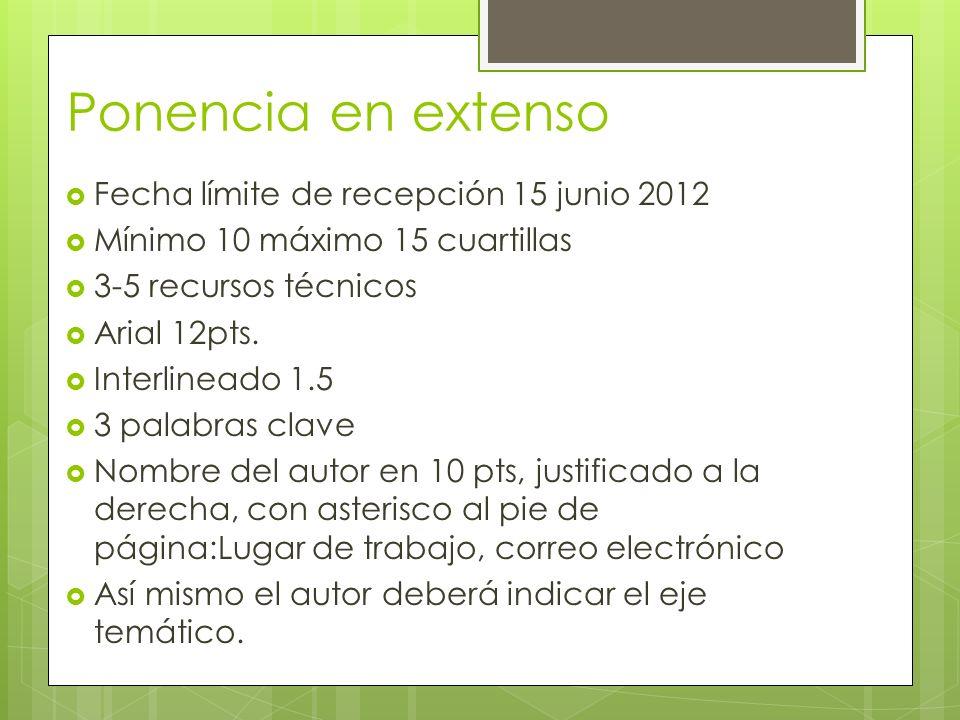 Ponencia en extenso Fecha límite de recepción 15 junio 2012 Mínimo 10 máximo 15 cuartillas 3-5 recursos técnicos Arial 12pts.