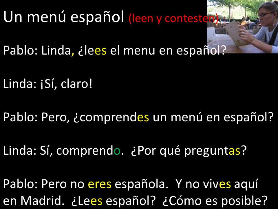 Un menú español (leen y contesten) Pablo: Linda, ¿lees el menu en español? Linda: ¡Sí, claro! Pablo: Pero, ¿comprendes un menú en español? Linda: Sí,