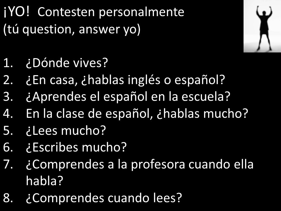 ¡YO.Contesten personalmente (tú question, answer yo) 1.¿Dónde vives.