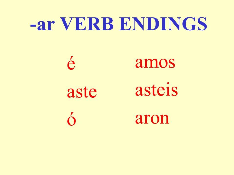 -ar VERB ENDINGS é aste ó amos asteis aron