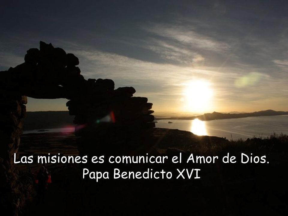 Las misiones es comunicar el Amor de Dios.