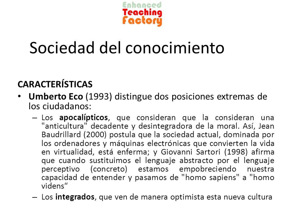 Sociedad del conocimiento CARACTERÍSTICAS Umberto Eco (1993) distingue dos posiciones extremas de los ciudadanos: – Los apocalípticos, que consideran