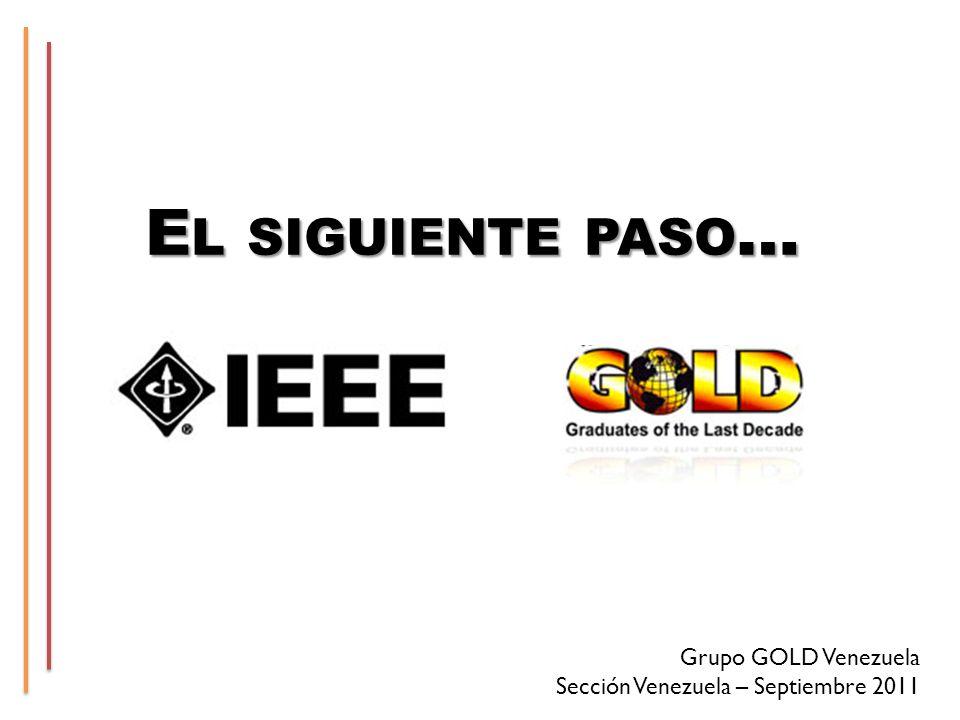 E L SIGUIENTE PASO … Grupo GOLD Venezuela Sección Venezuela – Septiembre 2011