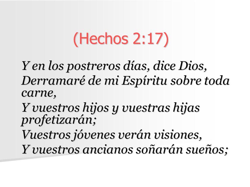 (Hechos 2:17) Y en los postreros días, dice Dios, Derramaré de mi Espíritu sobre toda carne, Y vuestros hijos y vuestras hijas profetizarán; Vuestros