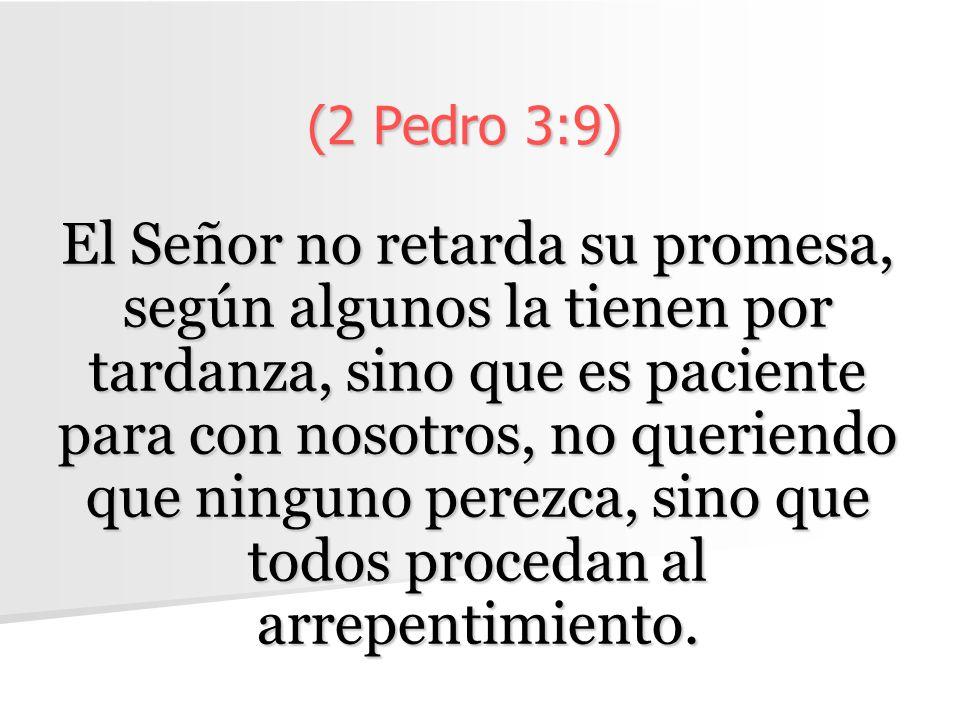(2 Pedro 3:9) El Señor no retarda su promesa, según algunos la tienen por tardanza, sino que es paciente para con nosotros, no queriendo que ninguno p