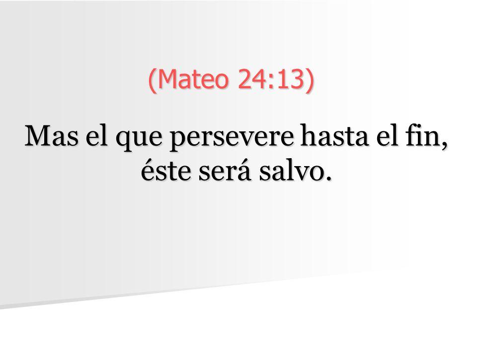 (Mateo 24:13) Mas el que persevere hasta el fin, éste será salvo.