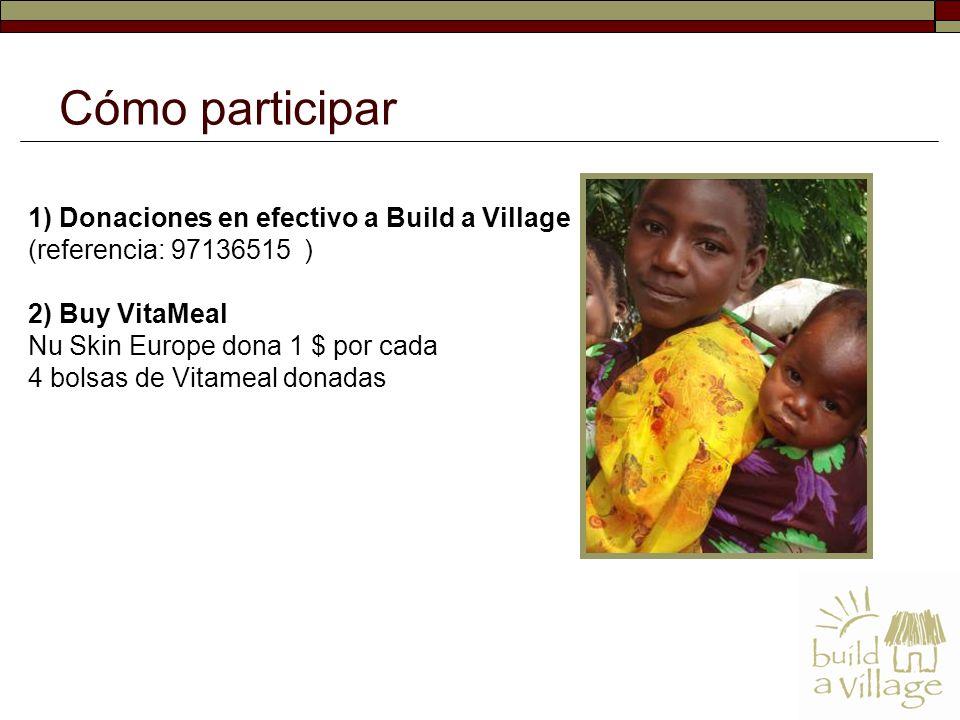1) Donaciones en efectivo a Build a Village (referencia: 97136515 ) 2) Buy VitaMeal Nu Skin Europe dona 1 $ por cada 4 bolsas de Vitameal donadas Cómo participar