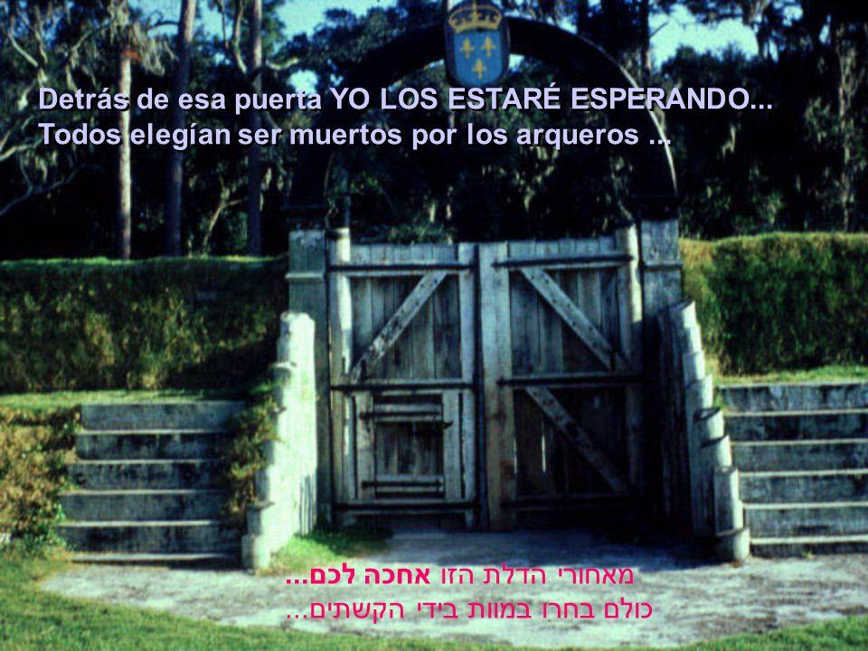 Detrás de esa puerta YO LOS ESTARÉ ESPERANDO...Todos elegían ser muertos por los arqueros...
