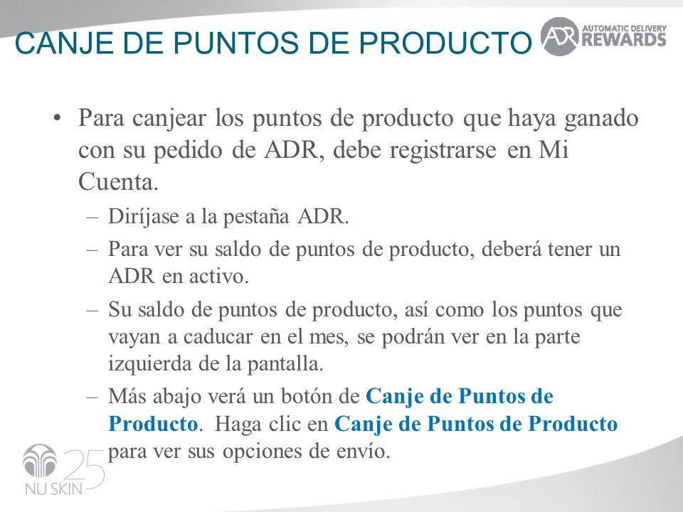 CANJE DE PUNTOS DE PRODUCTO Para canjear los puntos de producto que haya ganado con su pedido de ADR, debe registrarse en Mi Cuenta. –Diríjase a la pe