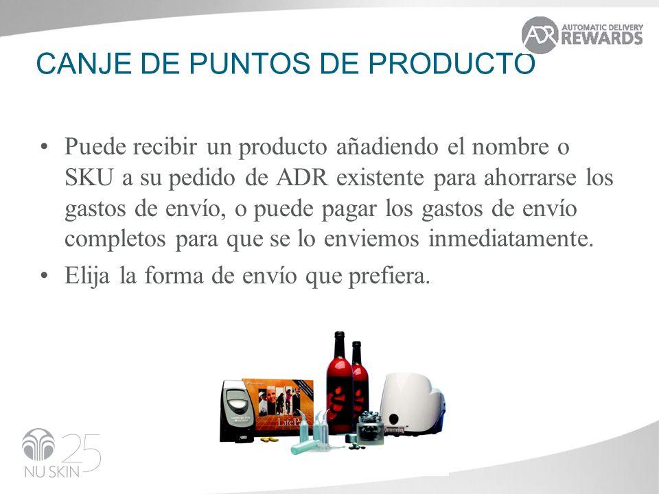 CANJE DE PUNTOS DE PRODUCTO Puede recibir un producto añadiendo el nombre o SKU a su pedido de ADR existente para ahorrarse los gastos de envío, o pue