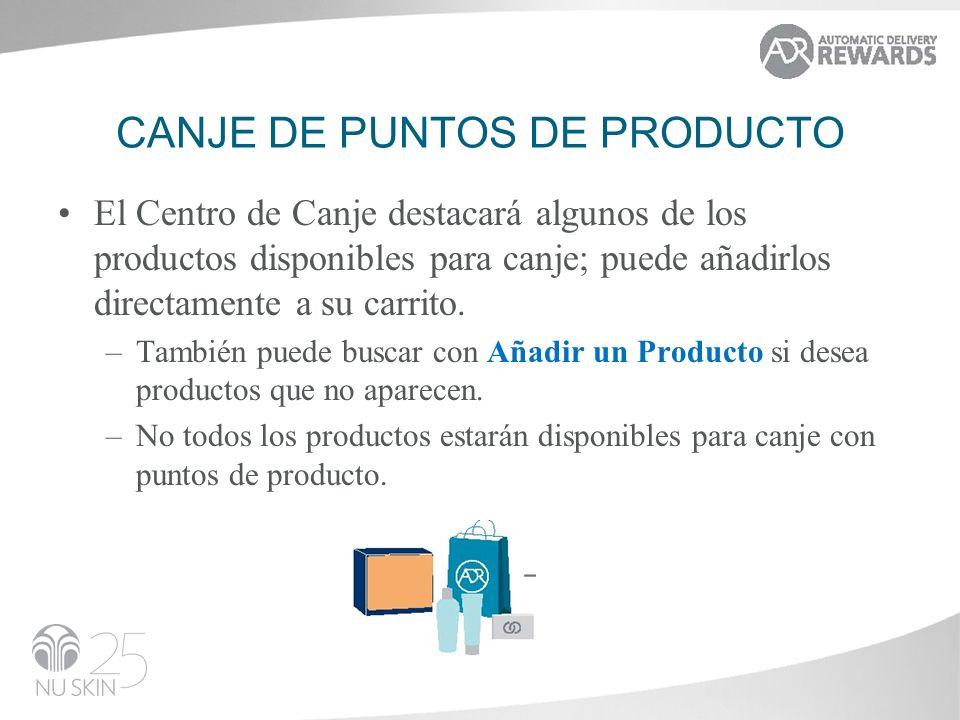 CANJE DE PUNTOS DE PRODUCTO El Centro de Canje destacará algunos de los productos disponibles para canje; puede añadirlos directamente a su carrito. –