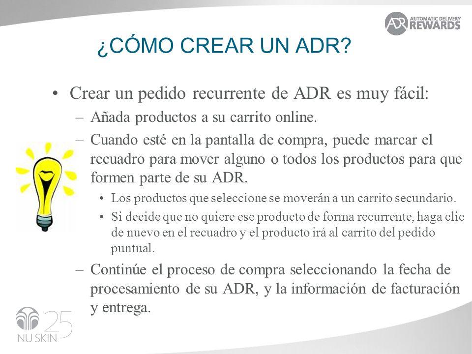 ¿CÓMO CREAR UN ADR? Crear un pedido recurrente de ADR es muy fácil: –Añada productos a su carrito online. –Cuando esté en la pantalla de compra, puede