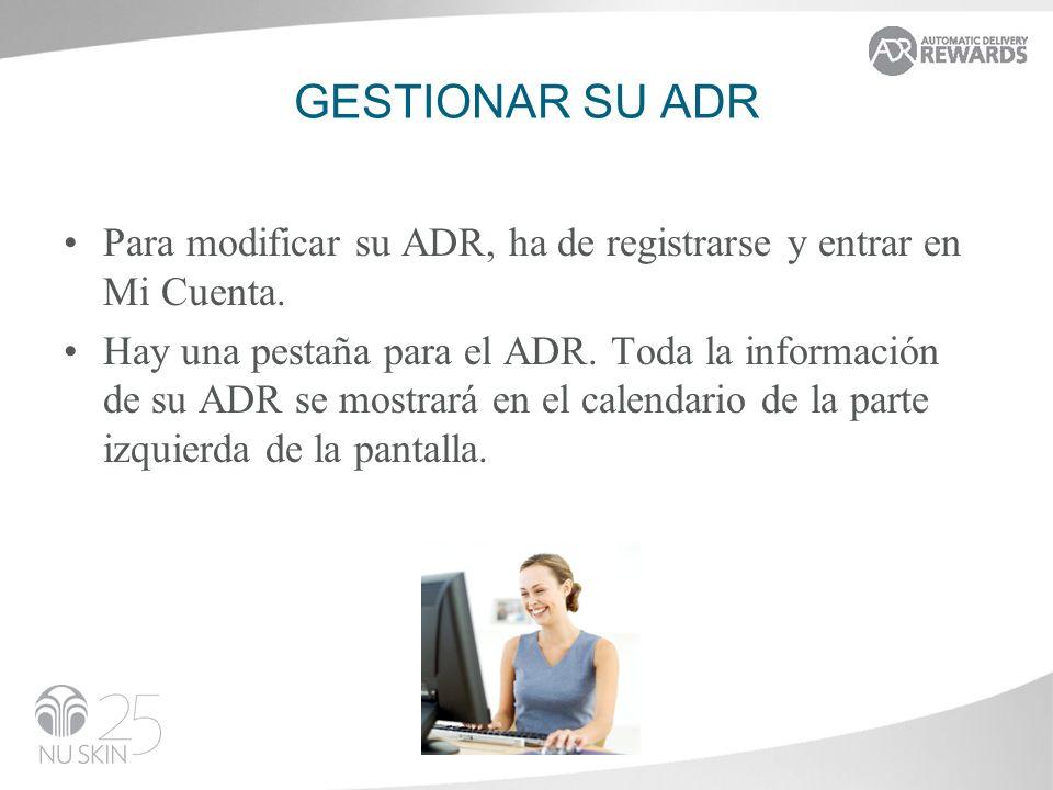 GESTIONAR SU ADR Para modificar su ADR, ha de registrarse y entrar en Mi Cuenta. Hay una pestaña para el ADR. Toda la información de su ADR se mostrar