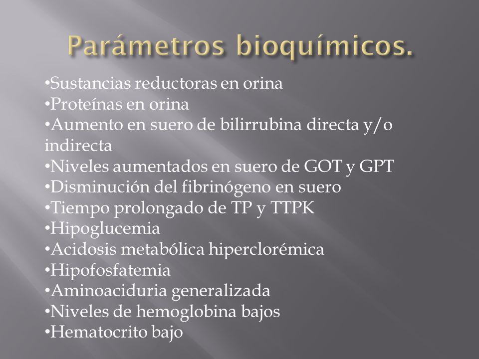 Sustancias reductoras en orina Proteínas en orina Aumento en suero de bilirrubina directa y/o indirecta Niveles aumentados en suero de GOT y GPT Disminución del fibrinógeno en suero Tiempo prolongado de TP y TTPK Hipoglucemia Acidosis metabólica hiperclorémica Hipofosfatemia Aminoaciduria generalizada Niveles de hemoglobina bajos Hematocrito bajo