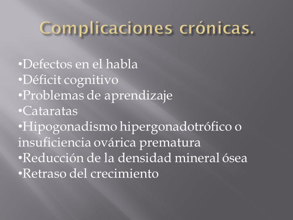 Defectos en el habla Déficit cognitivo Problemas de aprendizaje Cataratas Hipogonadismo hipergonadotrófico o insuficiencia ovárica prematura Reducción de la densidad mineral ósea Retraso del crecimiento