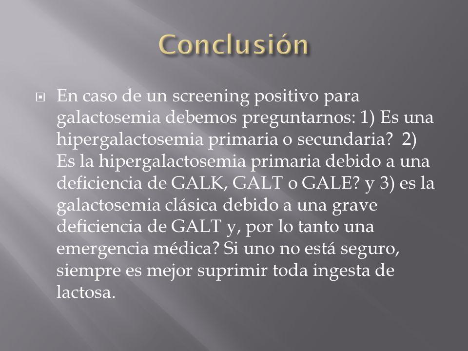 En caso de un screening positivo para galactosemia debemos preguntarnos: 1) Es una hipergalactosemia primaria o secundaria.