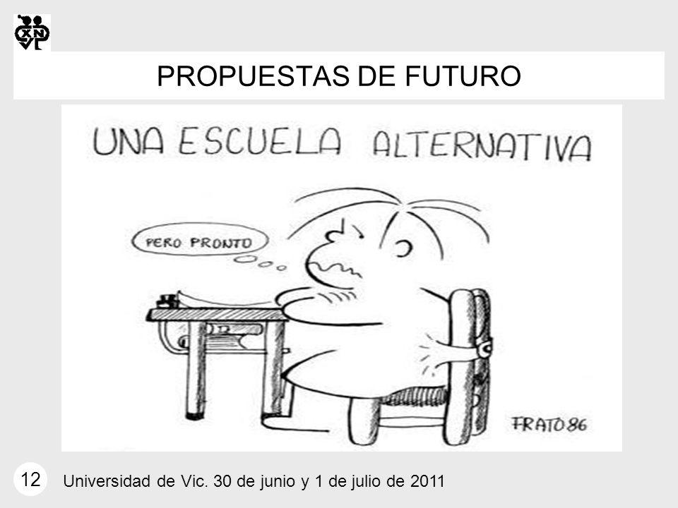PROPUESTAS DE FUTURO 12 Universidad de Vic. 30 de junio y 1 de julio de 2011