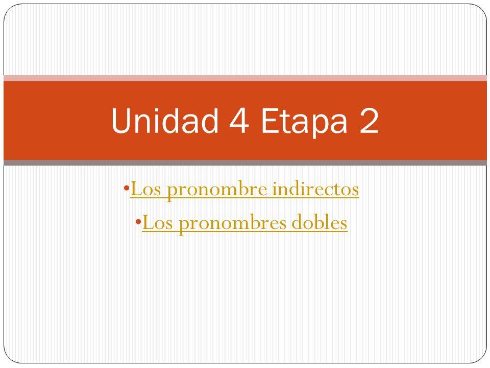 Los pronombre indirectos Los pronombres dobles Unidad 4 Etapa 2