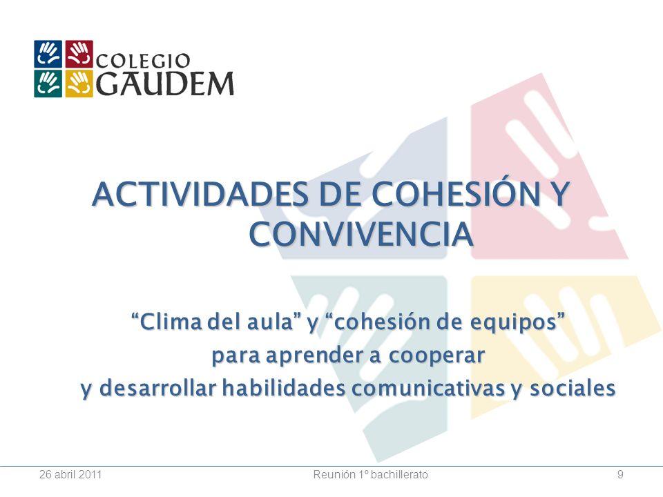 Reunión 1º bachillerato26 abril 20119 ACTIVIDADES DE COHESIÓN Y CONVIVENCIA Clima del aula y cohesión de equipos para aprender a cooperar y desarrolla