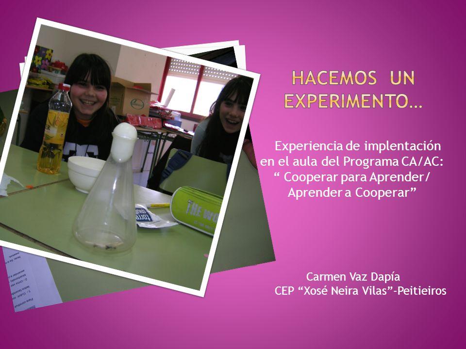 Experiencia de implentación en el aula del Programa CA/AC: Cooperar para Aprender/ Aprender a Cooperar Carmen Vaz Dapía CEP Xosé Neira Vilas-Peitieiro
