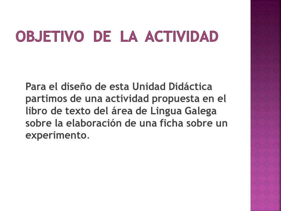 Para el diseño de esta Unidad Didáctica partimos de una actividad propuesta en el libro de texto del área de Lingua Galega sobre la elaboración de una