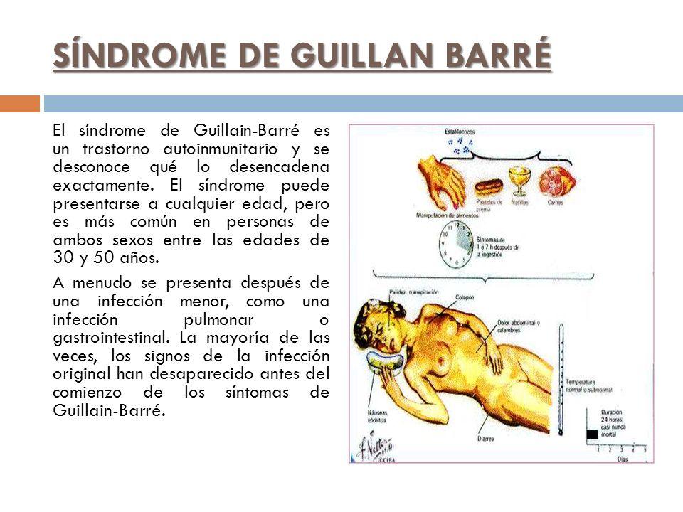 SÍNDROME DE GUILLAN BARRÉ El síndrome de Guillain-Barré es un trastorno autoinmunitario y se desconoce qué lo desencadena exactamente. El síndrome pue