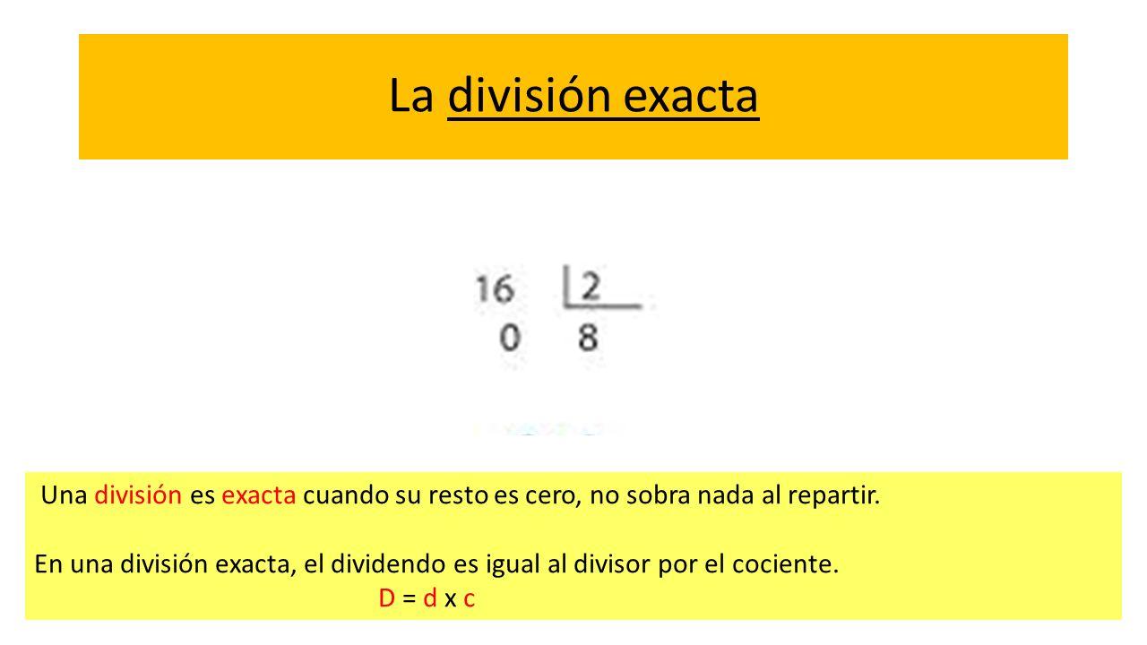 La división exacta Una división es exacta cuando su resto es cero, no sobra nada al repartir. En una división exacta, el dividendo es igual al divisor