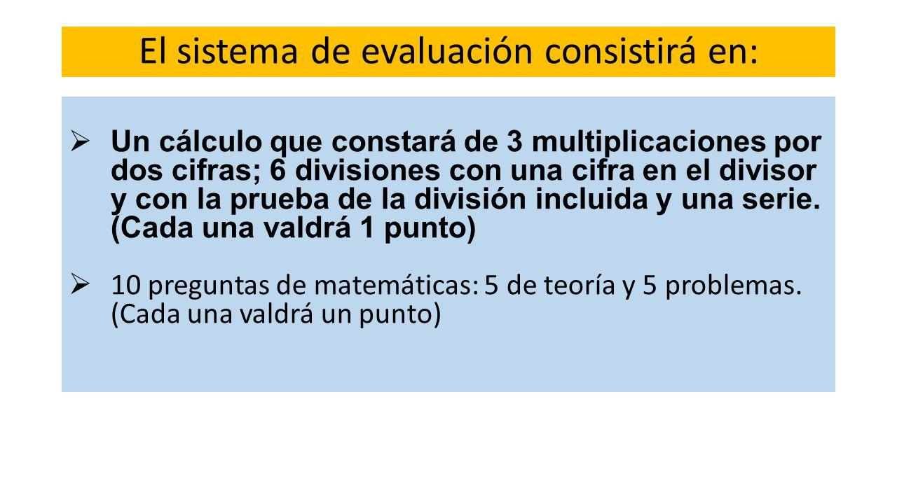 El sistema de evaluación consistirá en: Un cálculo que constará de 3 multiplicaciones por dos cifras; 6 divisiones con una cifra en el divisor y con l