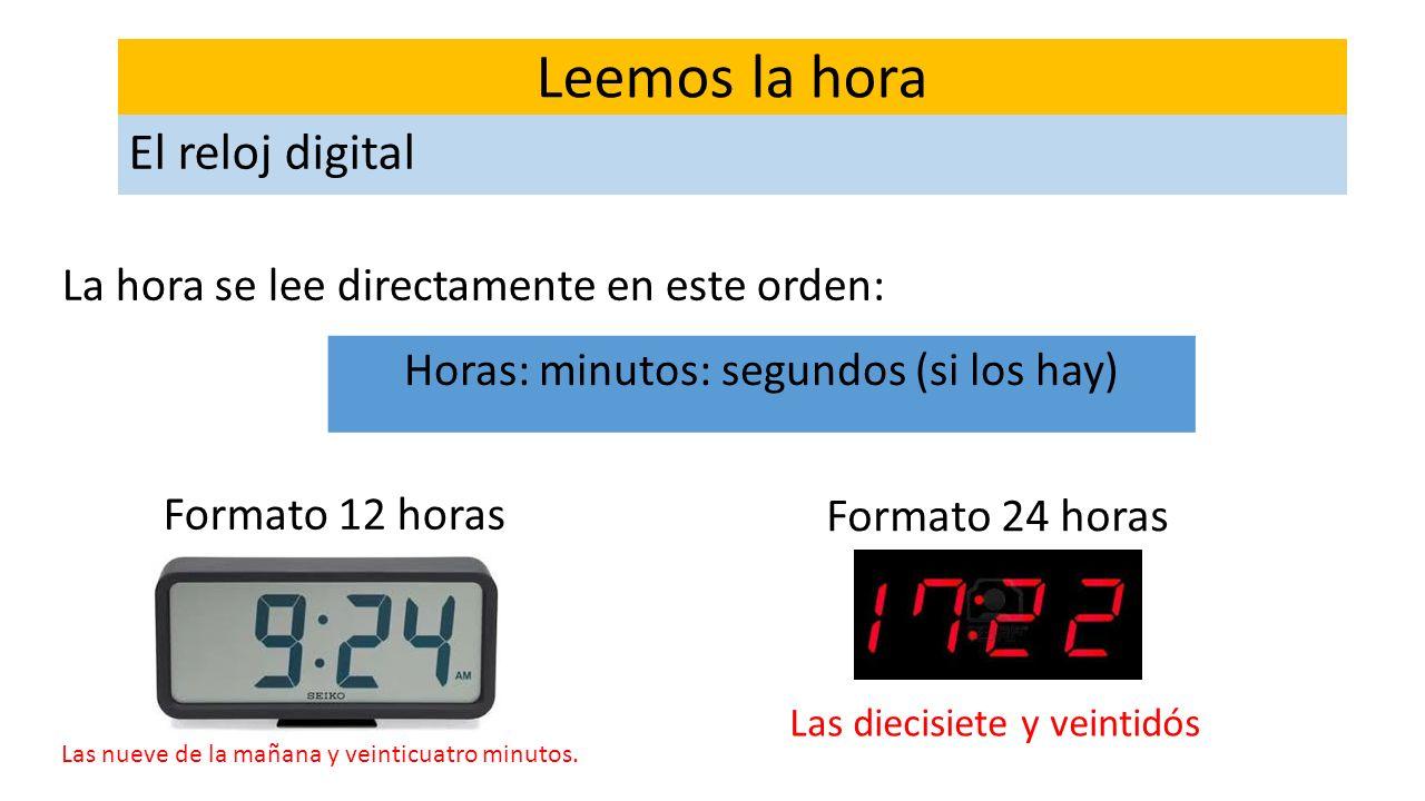 La hora se lee directamente en este orden: Horas: minutos: segundos (si los hay) Formato 12 horas Formato 24 horas Las nueve de la mañana y veinticuat