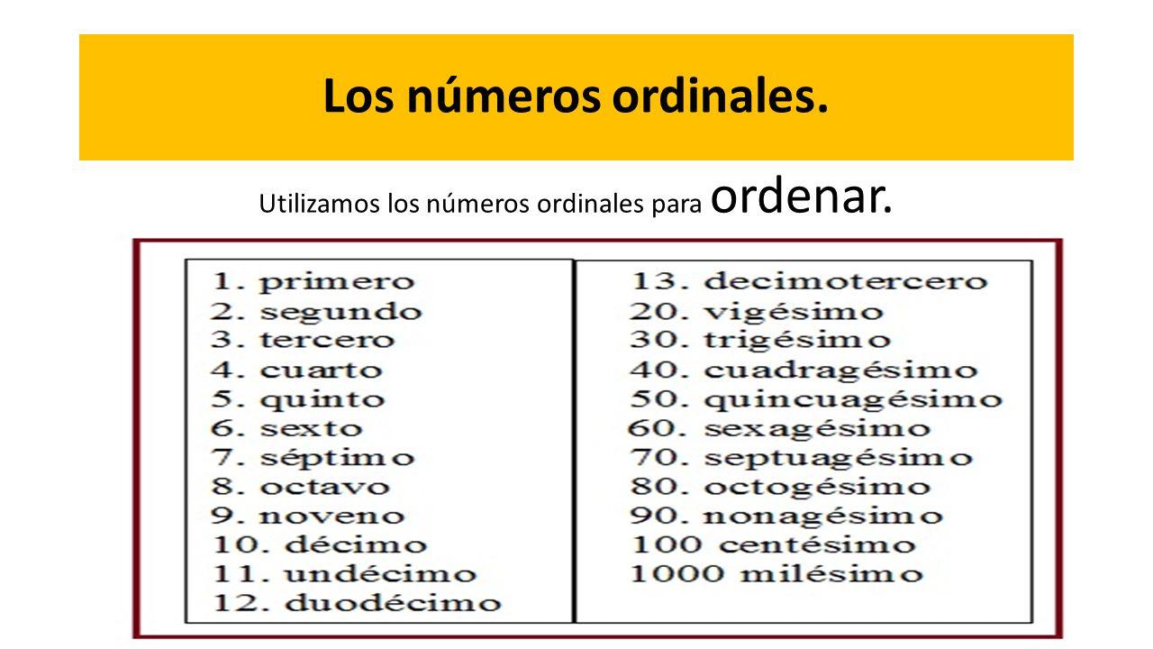 Los números ordinales. Utilizamos los números ordinales para ordenar.