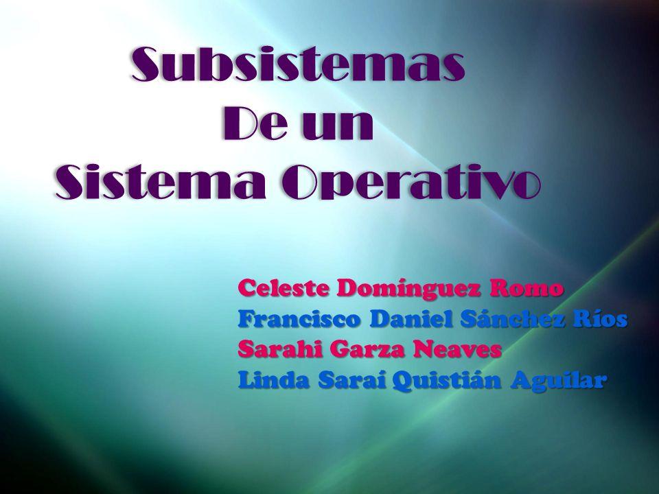 Subsistemas De un Sistema Operativo Subsistemas De un Sistema Operativo Celeste Domínguez Romo Francisco Daniel Sánchez Ríos Sarahi Garza Neaves Linda