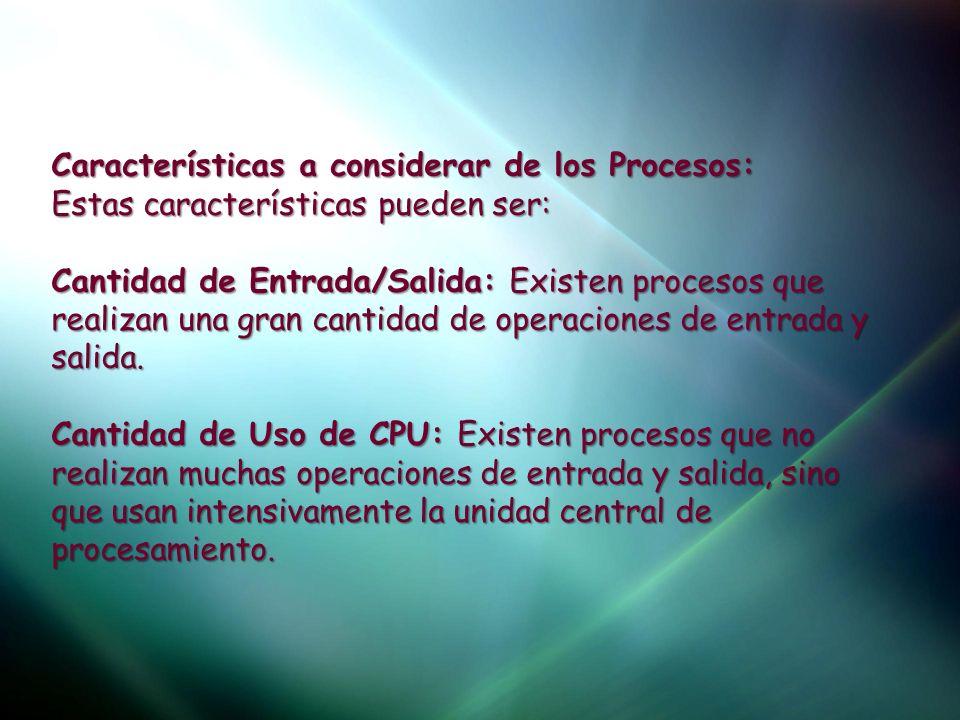 Características a considerar de los Procesos: Estas características pueden ser: Cantidad de Entrada/Salida: Existen procesos que realizan una gran can