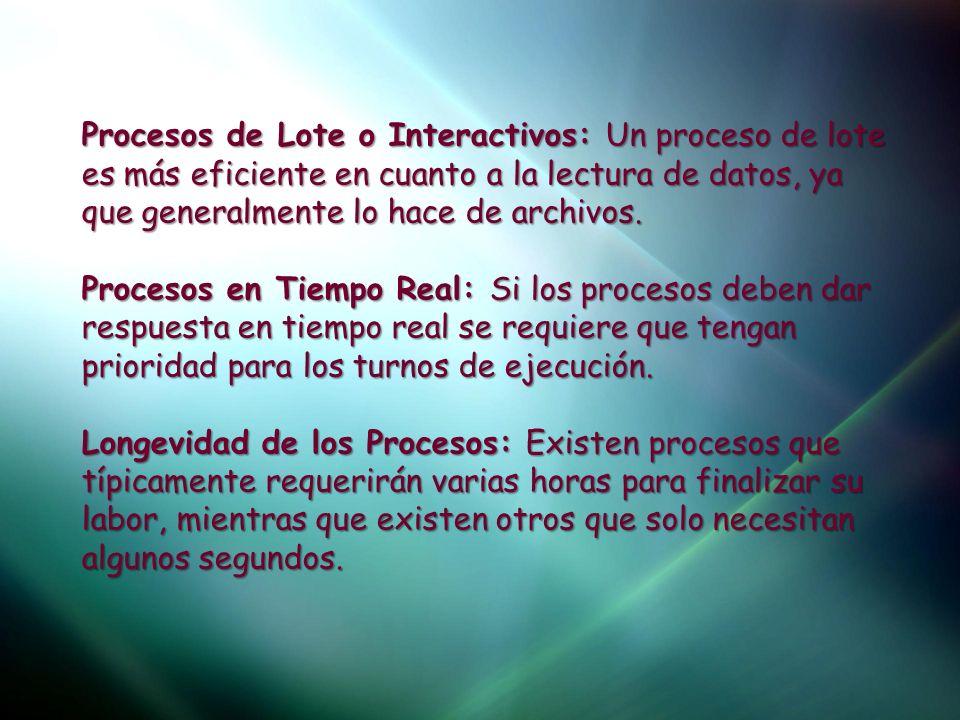 Procesos de Lote o Interactivos: Un proceso de lote es más eficiente en cuanto a la lectura de datos, ya que generalmente lo hace de archivos. Proceso